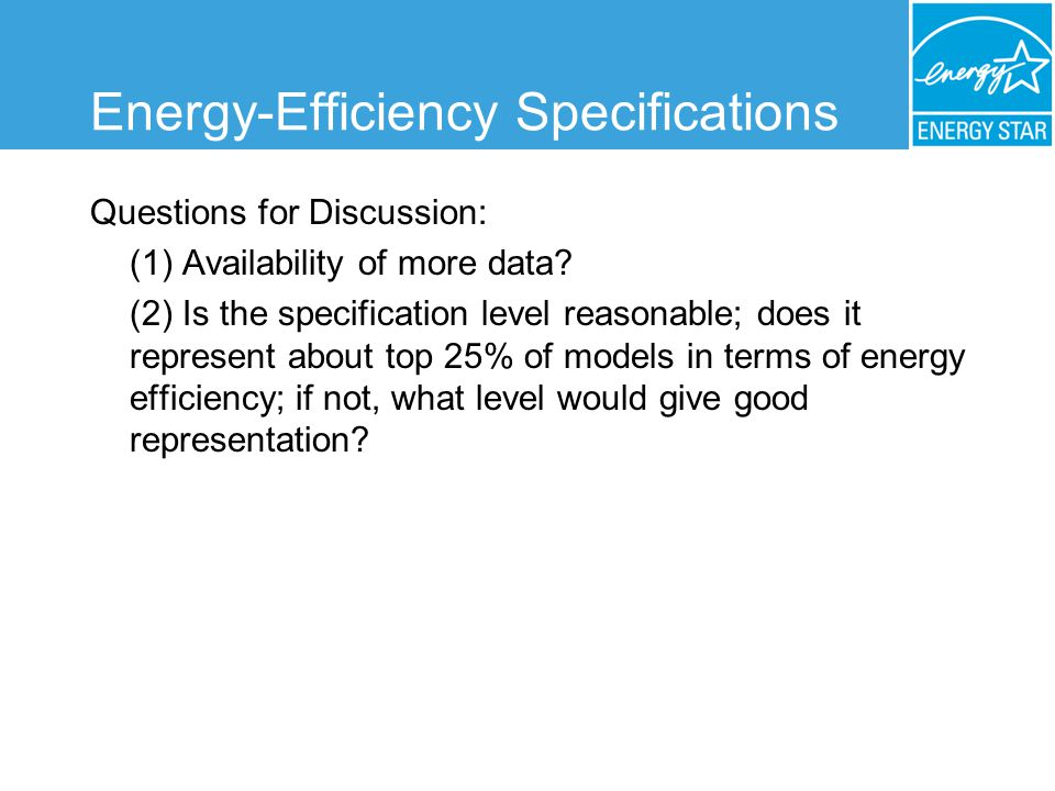 Energy-Efficiency Specifications Questions for Discussion: (1) Availability of more data.