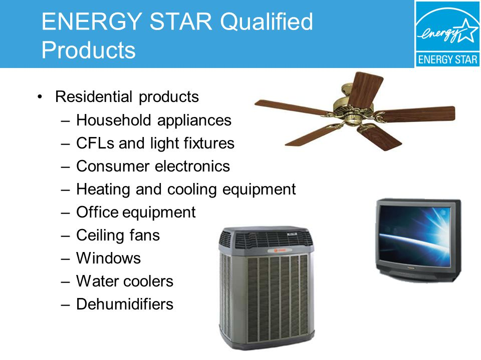 ENERGY STAR Qualified Products Commercial Products –Heating and cooling equipment –Roof products –Traffic signals/exit signs –Commercial solid door refrigerators & freezers New Products in Development –Commercial food service equipment –Refrigerated beverage vending machines
