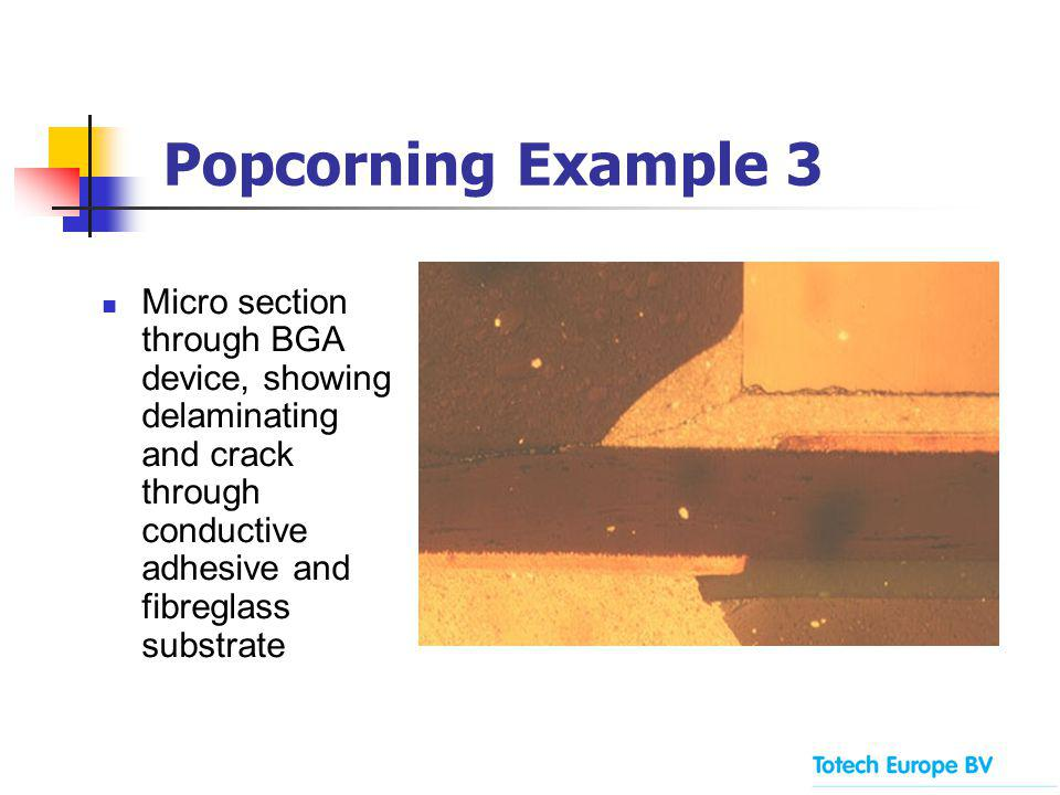 Popcorning Example 3 Micro section through BGA device, showing delaminating and crack through conductive adhesive and fibreglass substrate