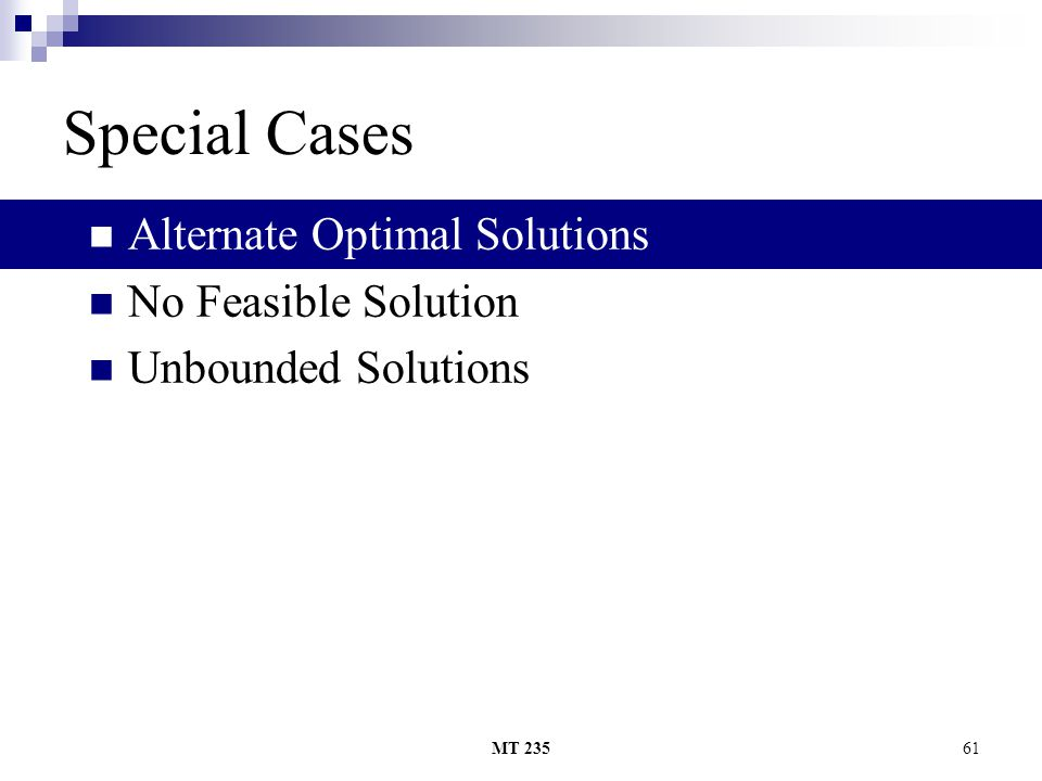 MT 23561 Special Cases Alternate Optimal Solutions No Feasible Solution Unbounded Solutions