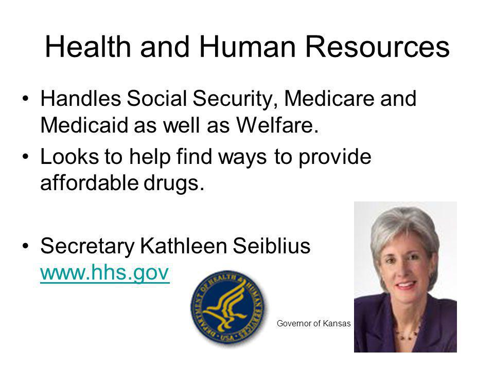 Health and Human Resources Handles Social Security, Medicare and Medicaid as well as Welfare.