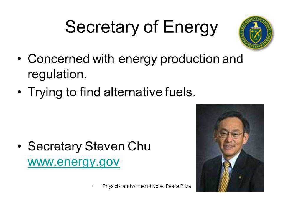Secretary of Energy Concerned with energy production and regulation.
