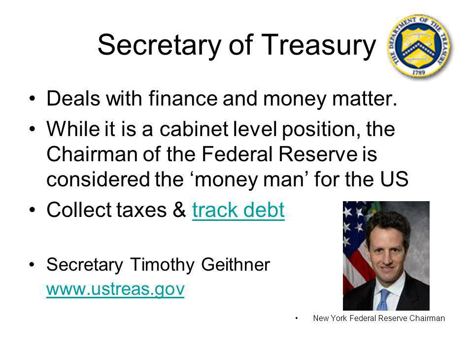 Secretary of Treasury Deals with finance and money matter.