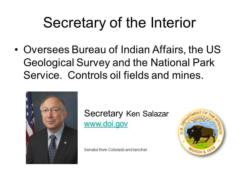 Secretary of the Interior Oversees Bureau of Indian Affairs, the US Geological Survey and the National Park Service.