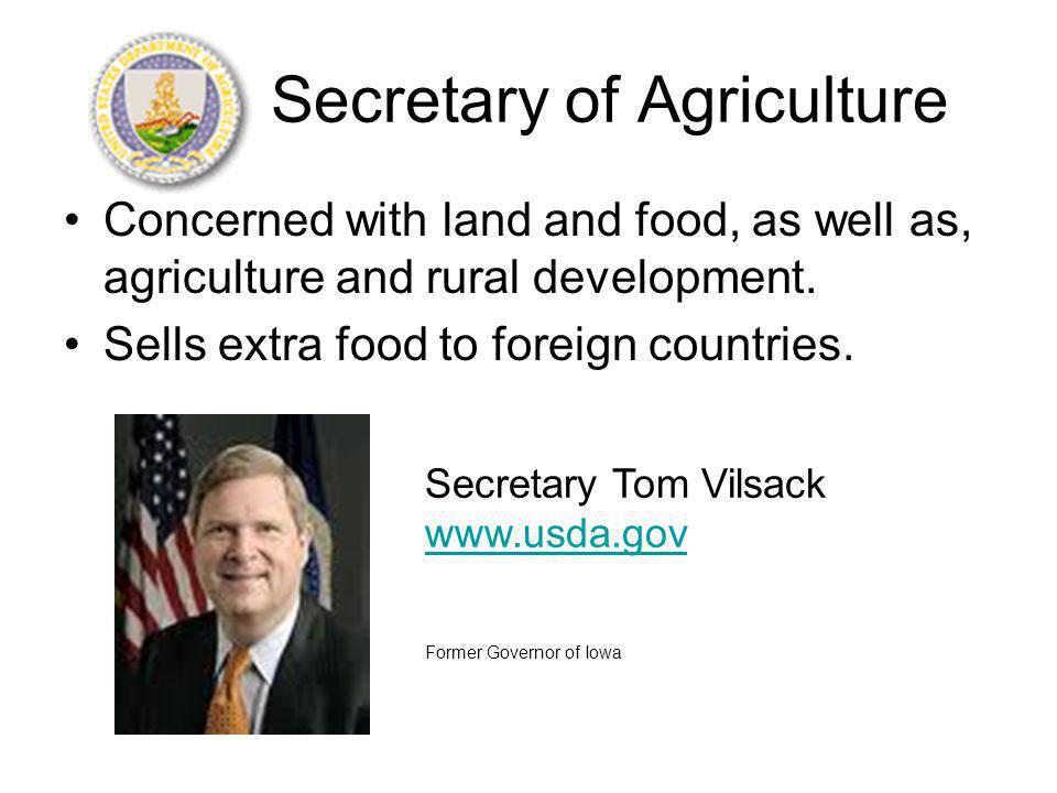 Secretary of Agriculture Concerned with land and food, as well as, agriculture and rural development.