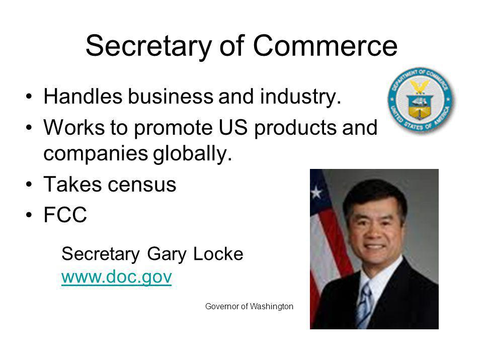 Secretary of Commerce Handles business and industry.