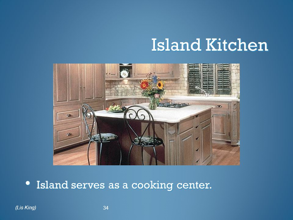 Island Kitchen Island serves as a cooking center. Island serves as a cooking center. 34 (Lis King)