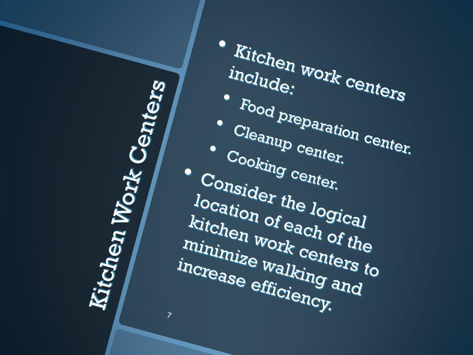 Kitchen Work Centers Kitchen work centers include: Kitchen work centers include: Food preparation center. Food preparation center. Cleanup center. Cle