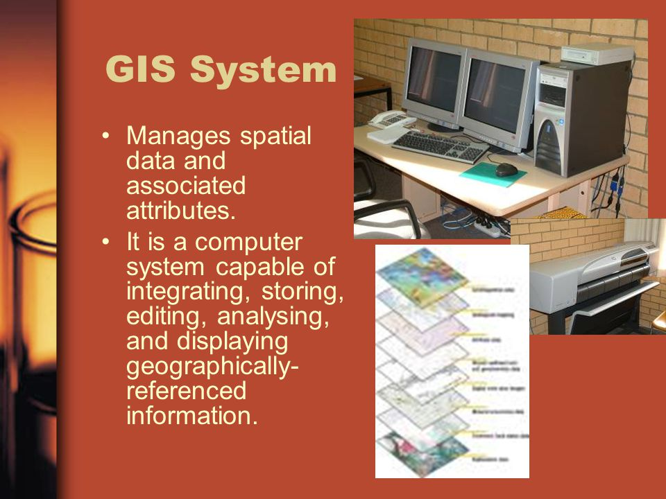 GIS System Manages spatial data and associated attributes.