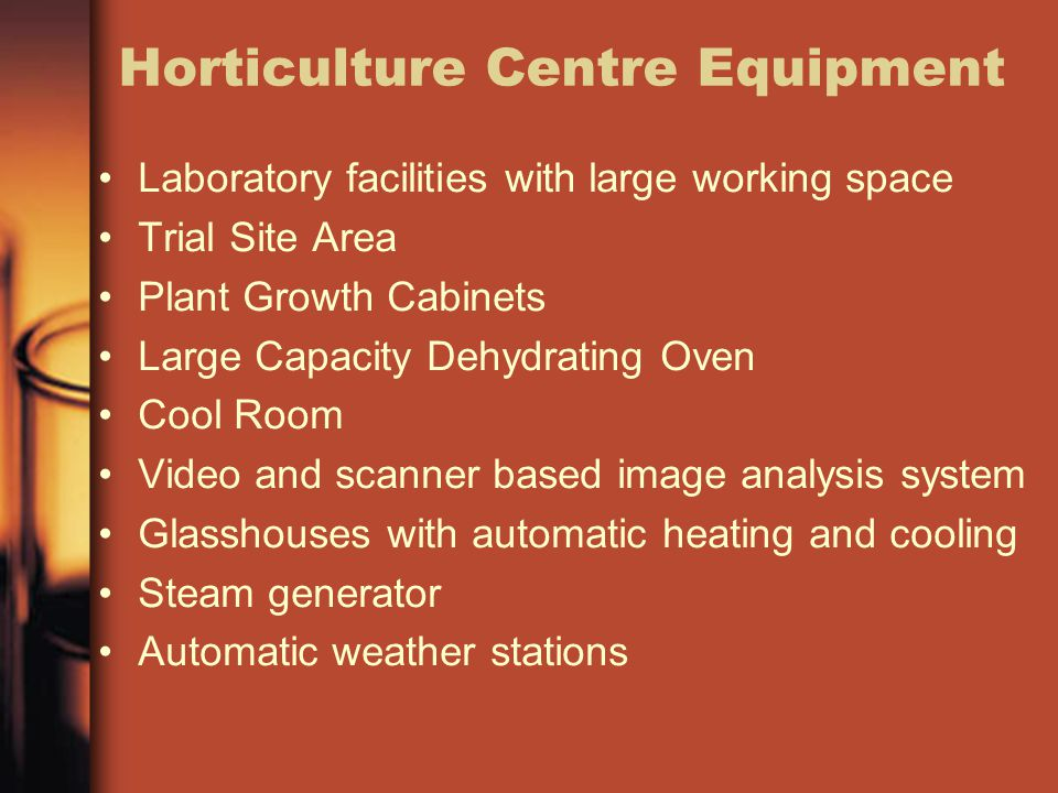 Horticulture Centre Equipment Laboratory facilities with large working space Trial Site Area Plant Growth Cabinets Large Capacity Dehydrating Oven Cool Room Video and scanner based image analysis system Glasshouses with automatic heating and cooling Steam generator Automatic weather stations