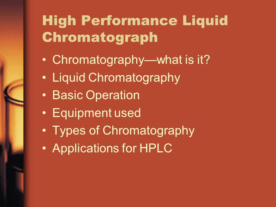 High Performance Liquid Chromatograph Chromatographywhat is it.