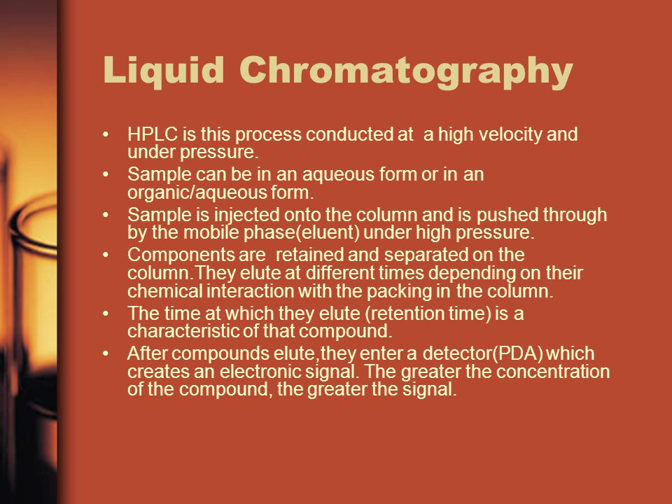 Liquid Chromatography HPLC is this process conducted at a high velocity and under pressure.
