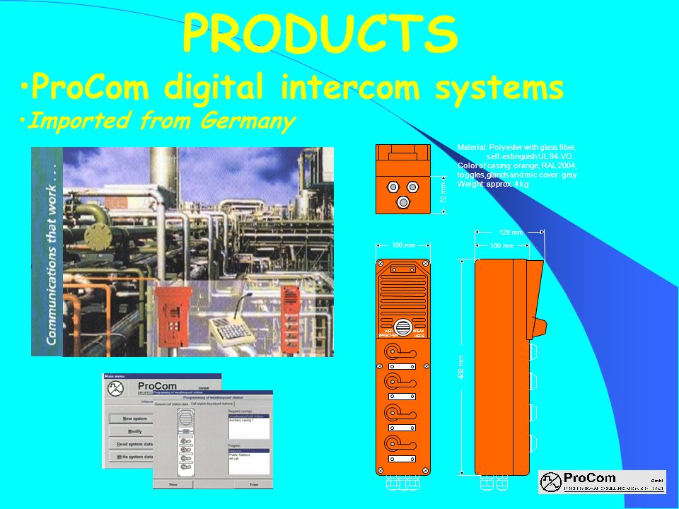 ProCom digital intercom systems Imported from Germany PRODUCTS 100 mm 128 mm 70 mm 400 mm Material: Polyester with glass fiber, self-extinguish UL 94-VO.