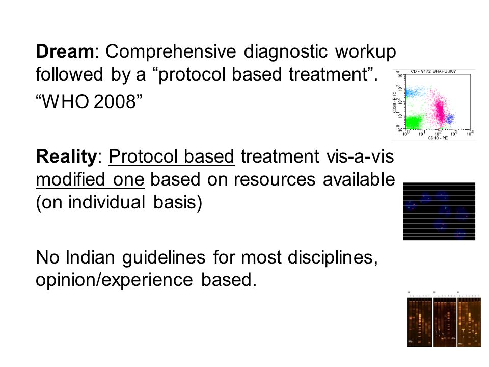 Dream: Comprehensive diagnostic workup followed by a protocol based treatment. WHO 2008 Reality: Protocol based treatment vis-a-vis modified one based