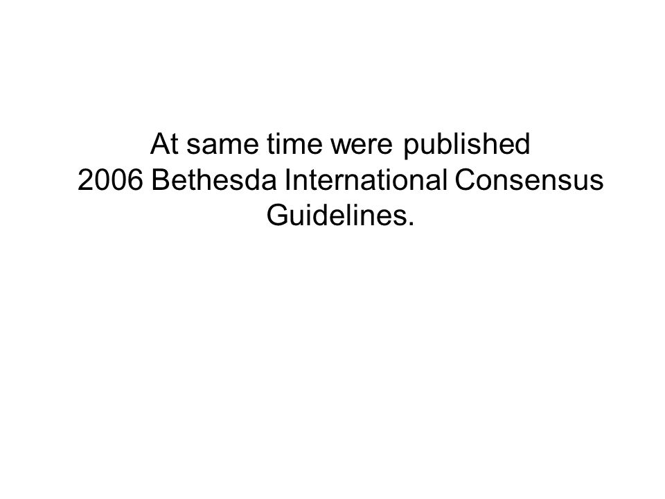 At same time were published 2006 Bethesda International Consensus Guidelines.
