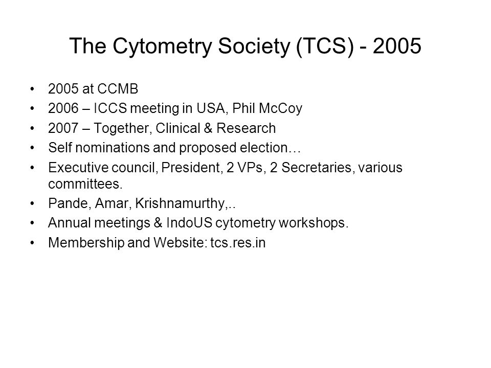 The Cytometry Society (TCS) - 2005 2005 at CCMB 2006 – ICCS meeting in USA, Phil McCoy 2007 – Together, Clinical & Research Self nominations and propo