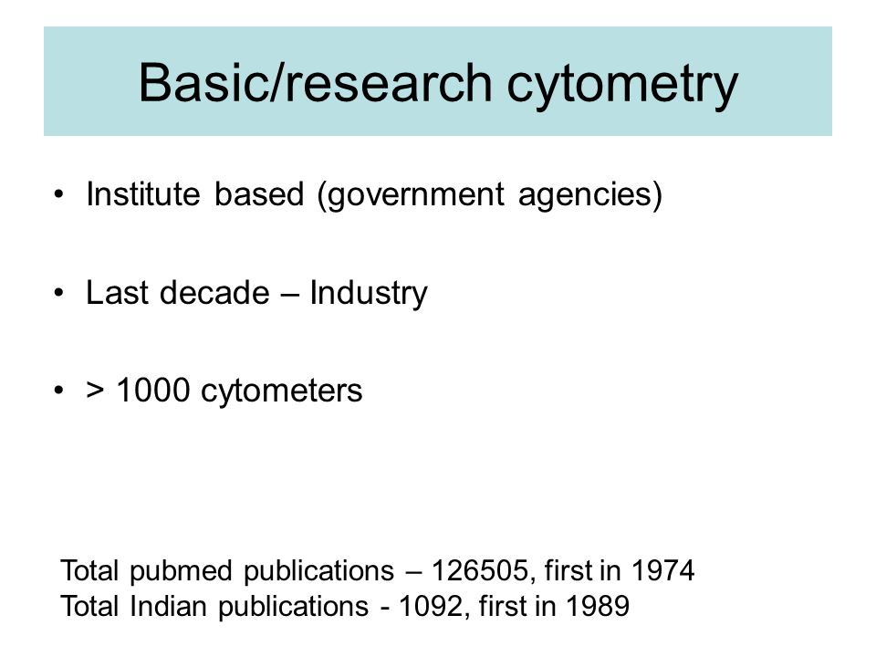 Basic/research cytometry Institute based (government agencies) Last decade – Industry > 1000 cytometers Total pubmed publications – 126505, first in 1