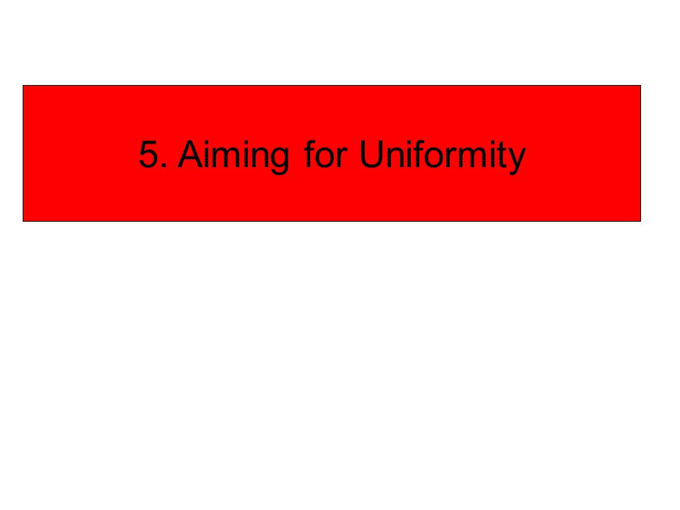 5. Aiming for Uniformity