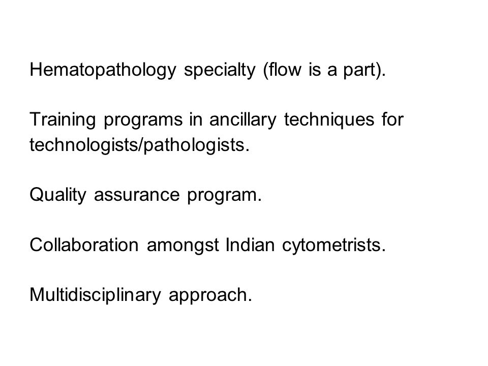 Hematopathology specialty (flow is a part). Training programs in ancillary techniques for technologists/pathologists. Quality assurance program. Colla