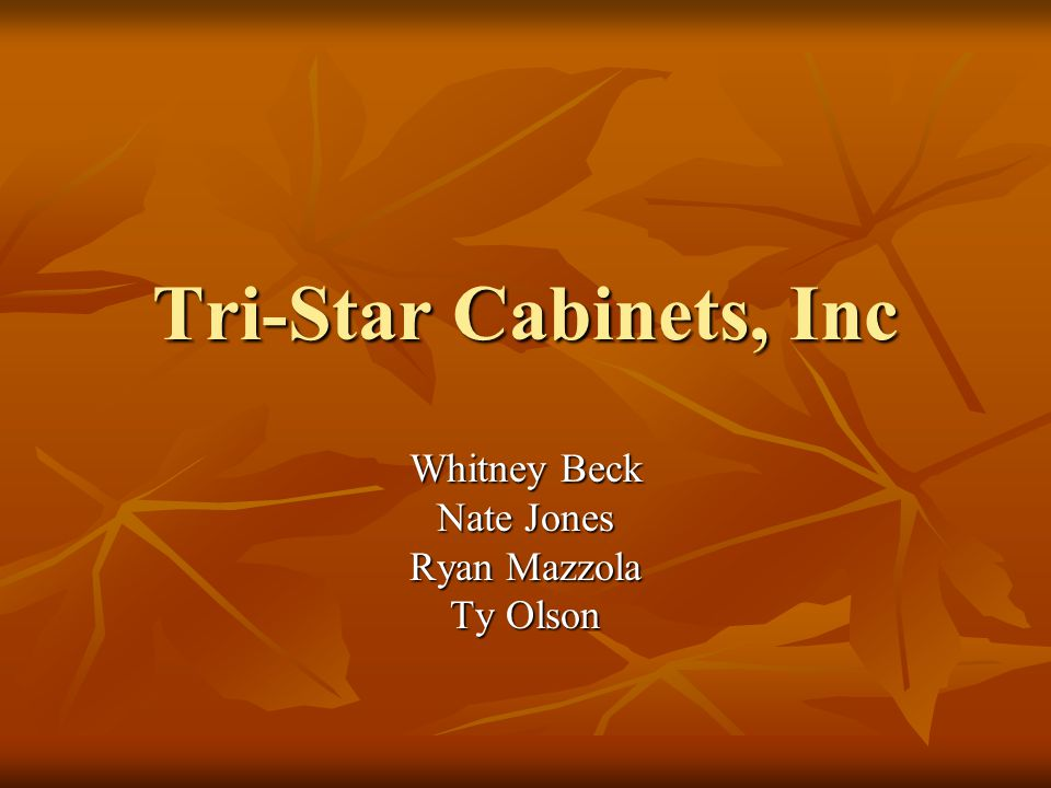 Tri-Star Cabinets, Inc Whitney Beck Nate Jones Ryan Mazzola Ty Olson
