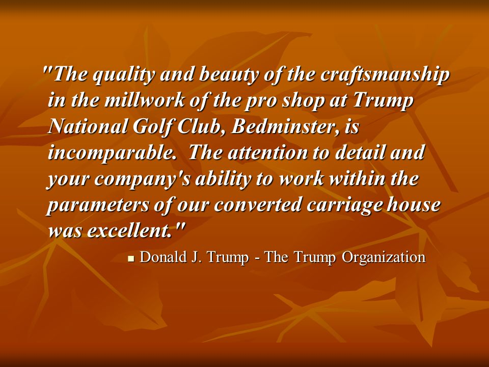 The quality and beauty of the craftsmanship in the millwork of the pro shop at Trump National Golf Club, Bedminster, is incomparable.