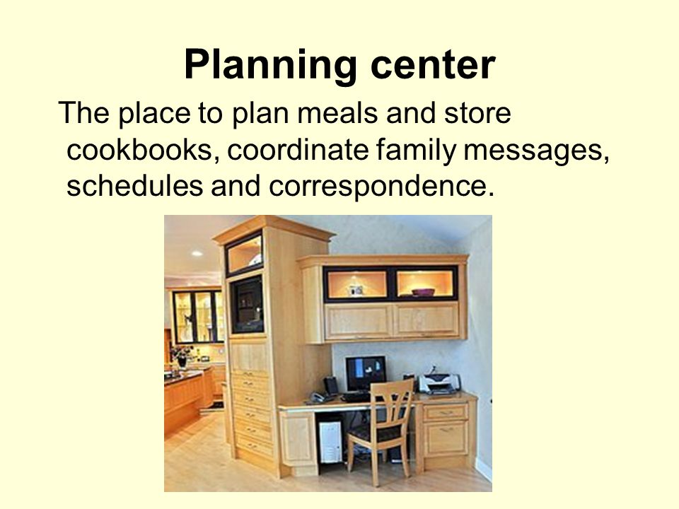 Planning center The place to plan meals and store cookbooks, coordinate family messages, schedules and correspondence.