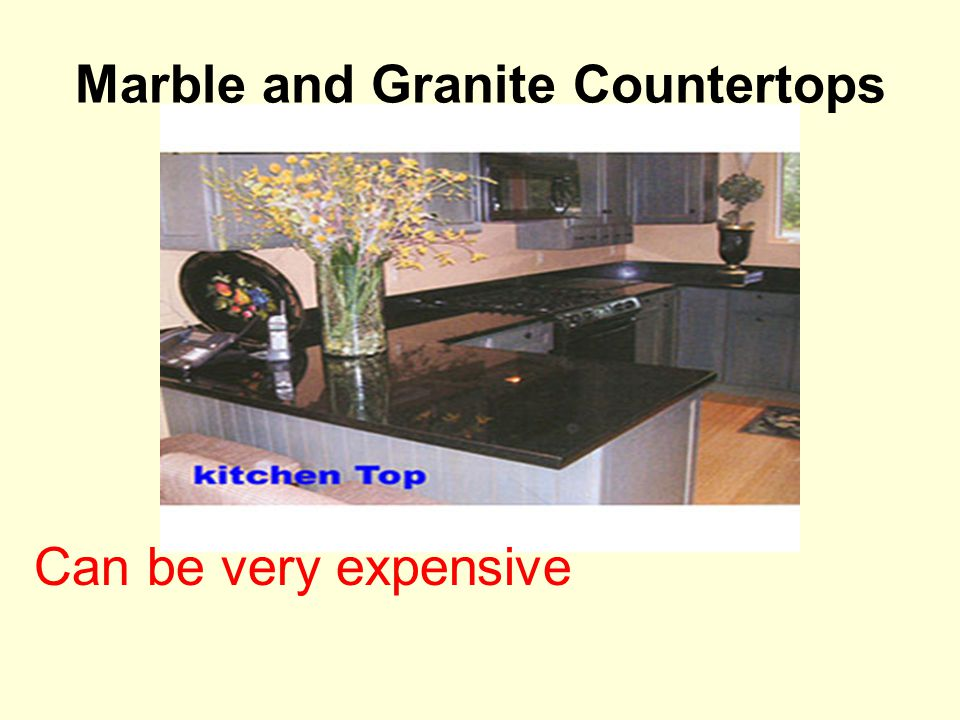 Marble and Granite Countertops Can be very expensive