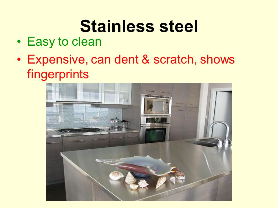 Stainless steel Easy to clean Expensive, can dent & scratch, shows fingerprints
