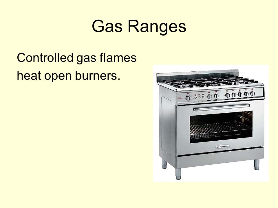 Gas Ranges Controlled gas flames heat open burners.
