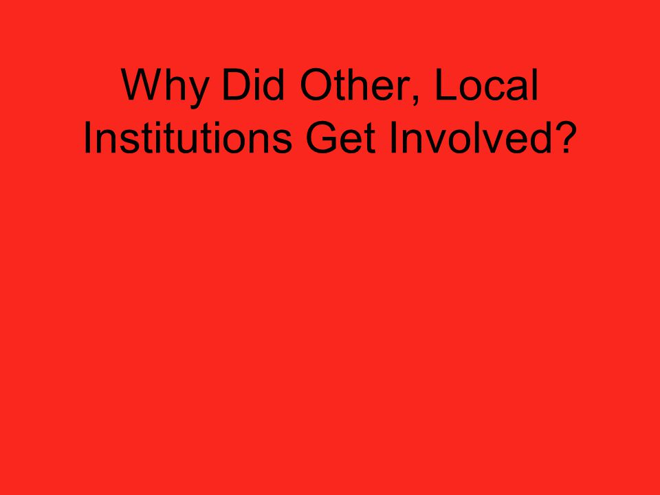 Why Did Other, Local Institutions Get Involved