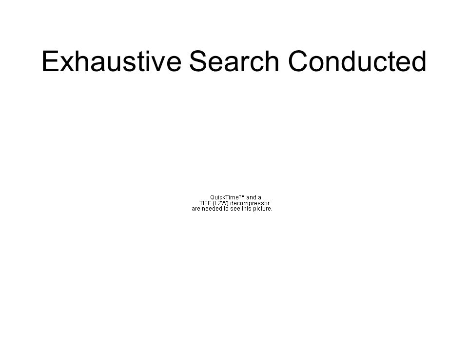Exhaustive Search Conducted
