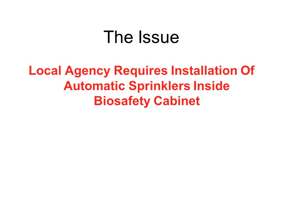 The Issue Local Agency Requires Installation Of Automatic Sprinklers Inside Biosafety Cabinet