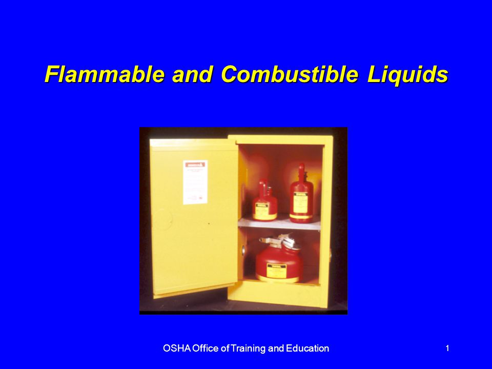 OSHA Office of Training and Education 2 Introduction !The two primary hazards associated with flammable and combustible liquids are explosion and fire !Safe handling and storage of flammable liquids requires the use of approved equipment and practices per OSHA standards