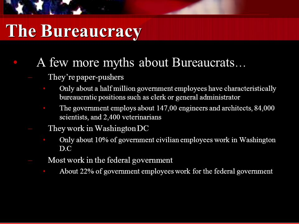 The Bureaucracy Independent Regulatory Agencies and CommissionsIndependent Regulatory Agencies and Commissions –Independent of any department or agency –Each headed by a group of 5 - 10 commissioners who are appointed by president to fixed terms and not subject to removal by president –Example include the Securities and Exchange Commission (SEC) and Federal Communication Commission (FCC)