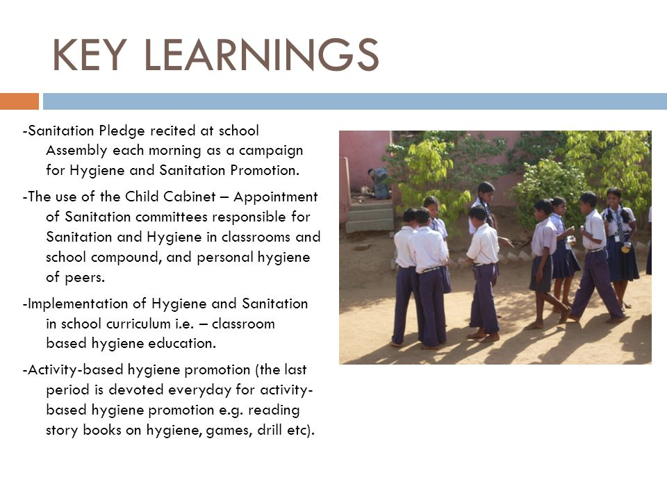 KEY LEARNINGS -Sanitation Pledge recited at school Assembly each morning as a campaign for Hygiene and Sanitation Promotion.
