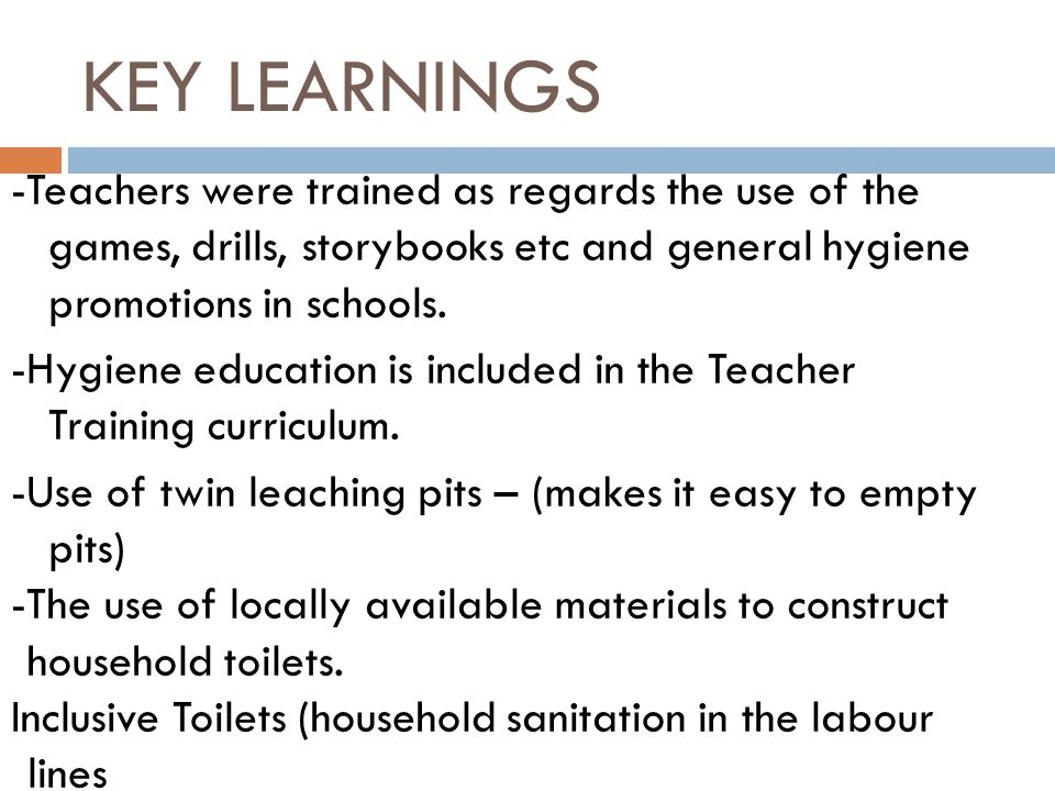 -Teachers were trained as regards the use of the games, drills, storybooks etc and general hygiene promotions in schools.