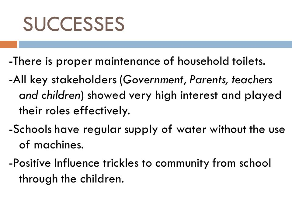 SUCCESSES -There is proper maintenance of household toilets.