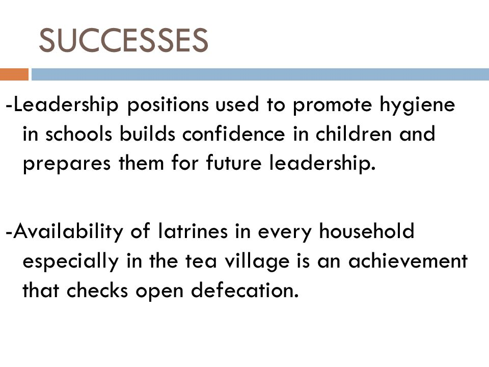 -Leadership positions used to promote hygiene in schools builds confidence in children and prepares them for future leadership.