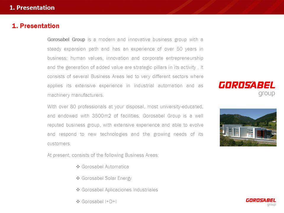 1. Presentation Gorosabel Group is a modern and innovative business group with a steady expansion path and has an experience of over 50 years in busin