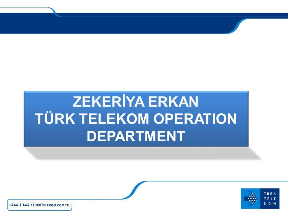 ZEKERİYA ERKAN TÜRK TELEKOM OPERATION DEPARTMENT
