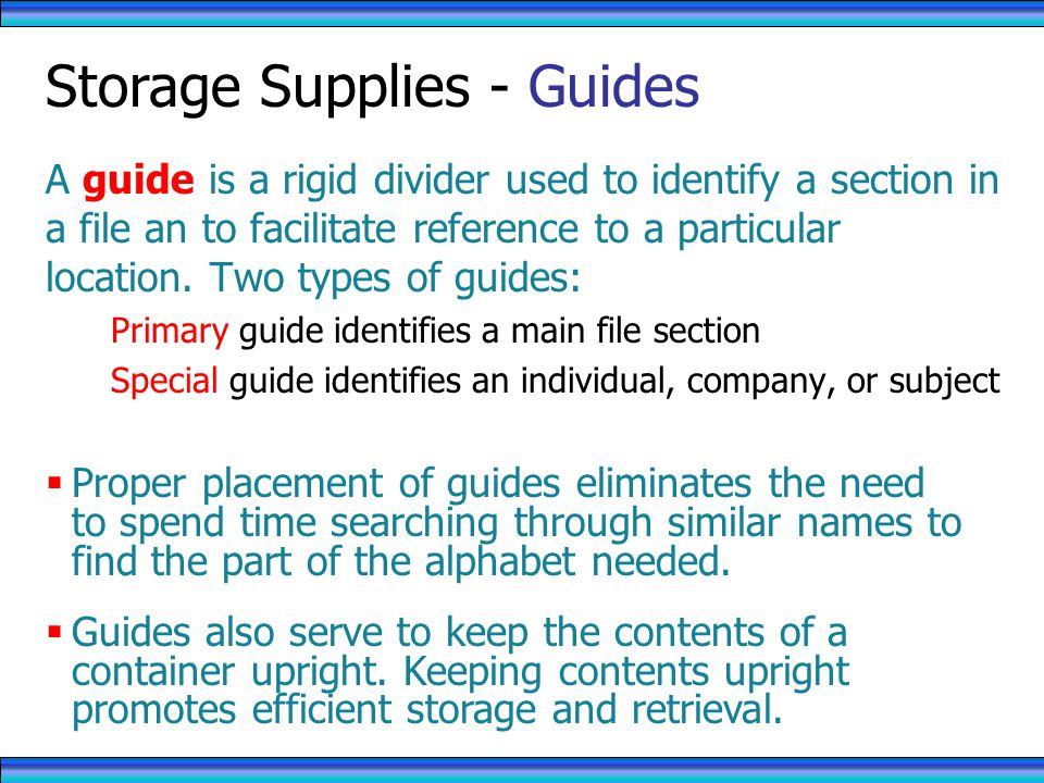 A guide is a rigid divider used to identify a section in a file an to facilitate reference to a particular location.
