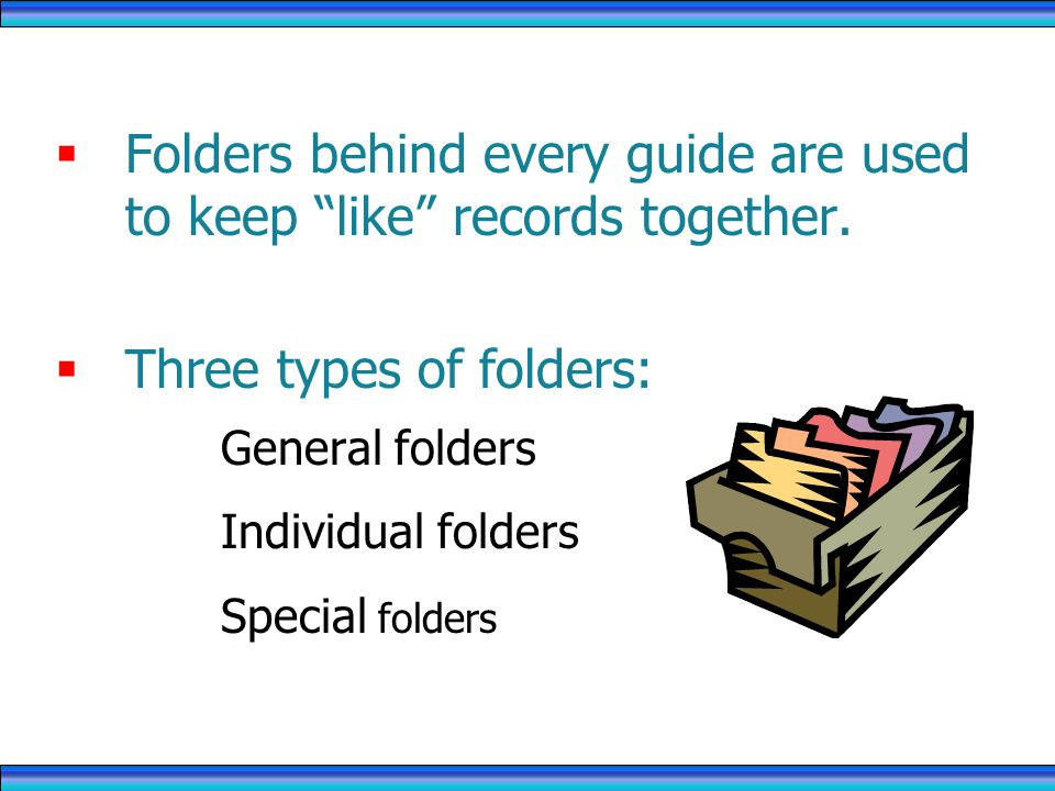Folders behind every guide are used to keep like records together.