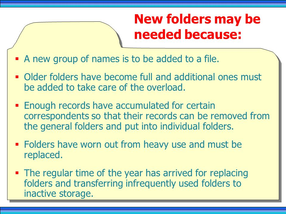 New folders may be needed because: A new group of names is to be added to a file.