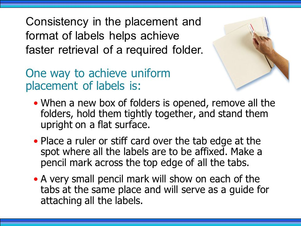 One way to achieve uniform placement of labels is: When a new box of folders is opened, remove all the folders, hold them tightly together, and stand them upright on a flat surface.