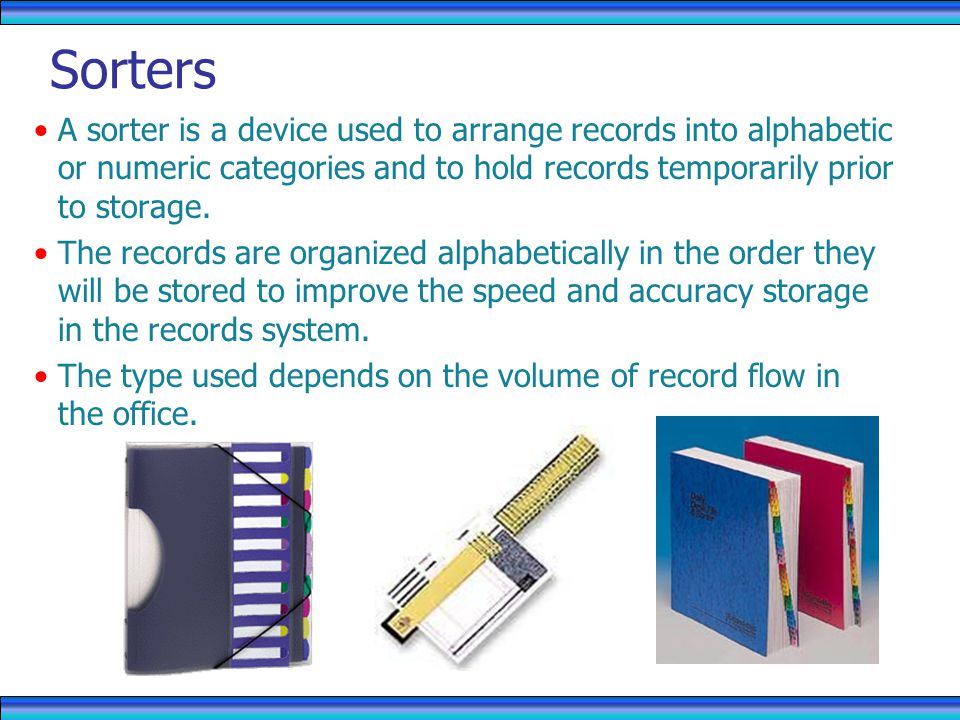 Sorters A sorter is a device used to arrange records into alphabetic or numeric categories and to hold records temporarily prior to storage.
