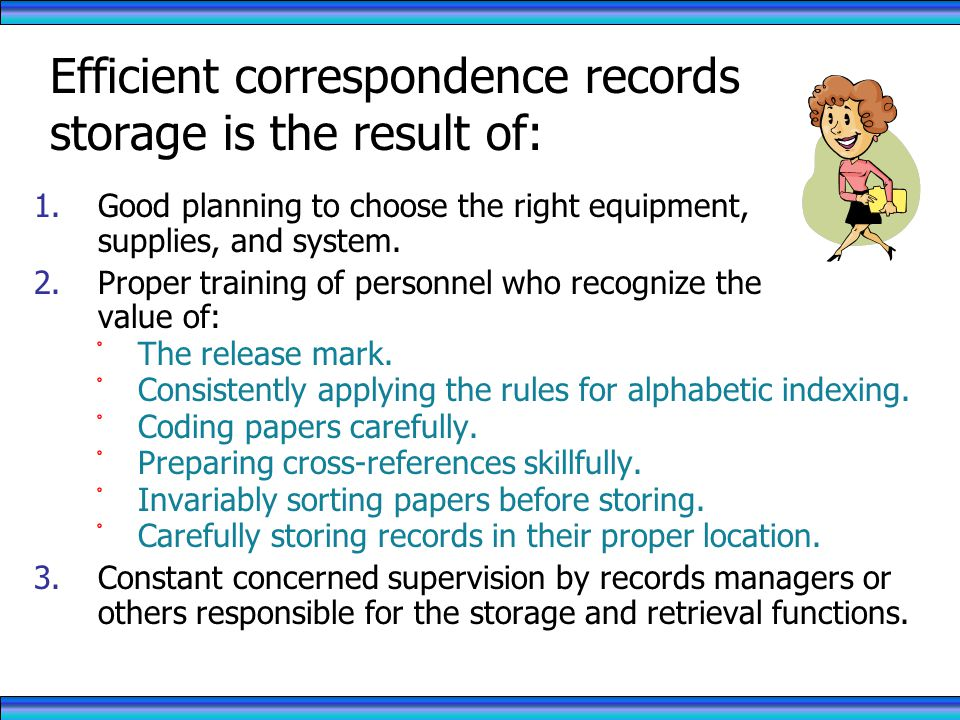 Efficient correspondence records storage is the result of: 1.Good planning to choose the right equipment, supplies, and system.
