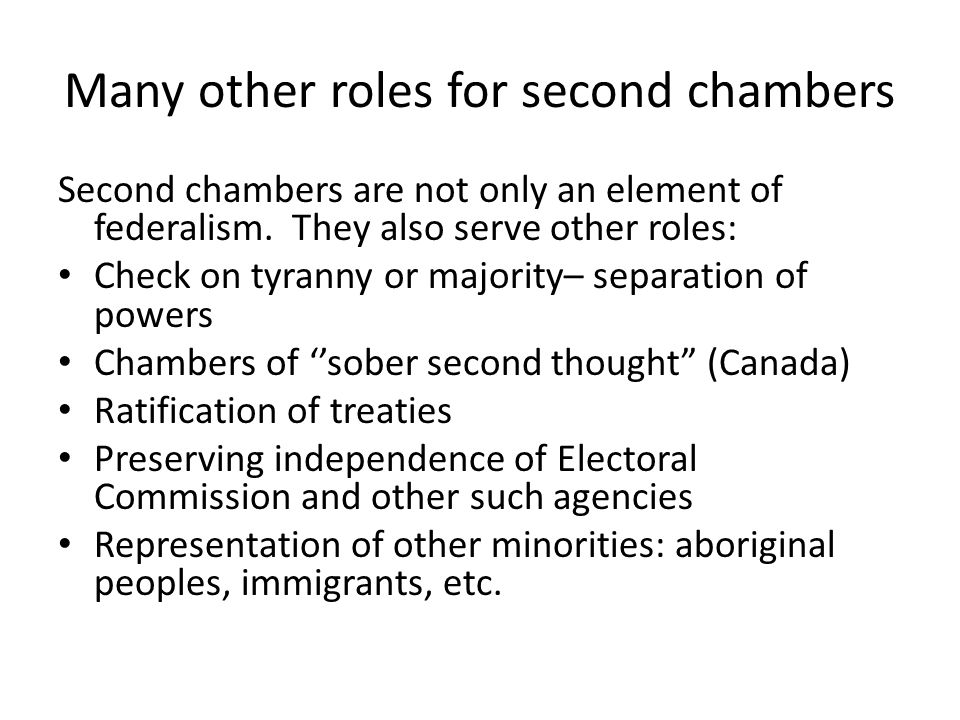 Many other roles for second chambers Second chambers are not only an element of federalism.