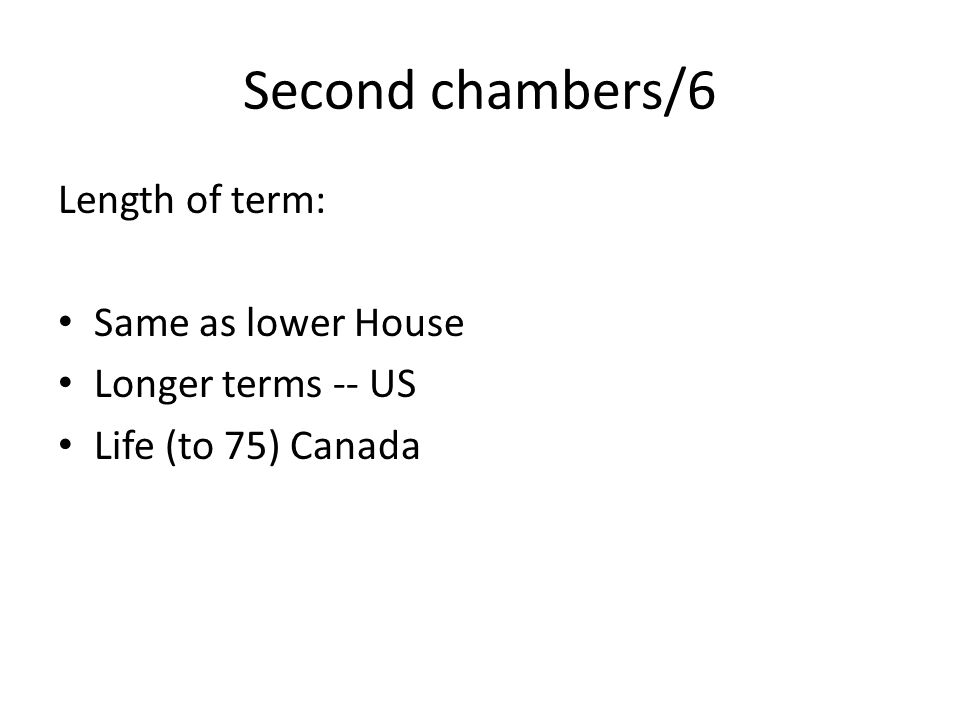 Second chambers/6 Length of term: Same as lower House Longer terms -- US Life (to 75) Canada
