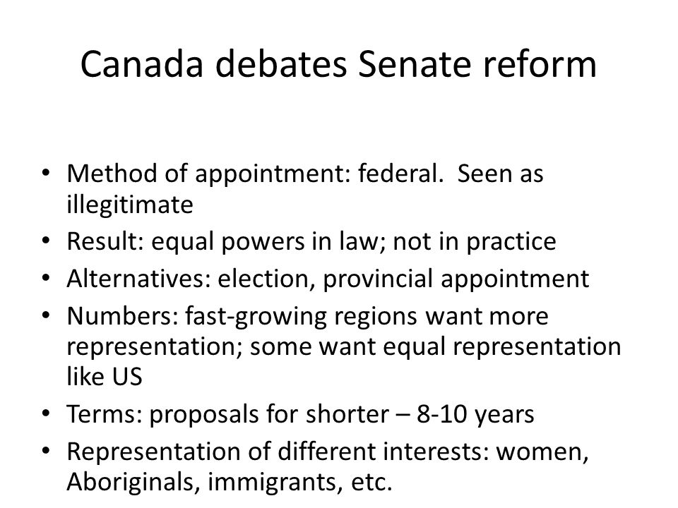 Canada debates Senate reform Method of appointment: federal.
