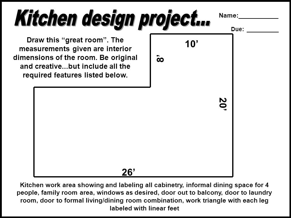 10 8 20 26 Draw this great room. The measurements given are interior dimensions of the room. Be original and creative...but include all the required f